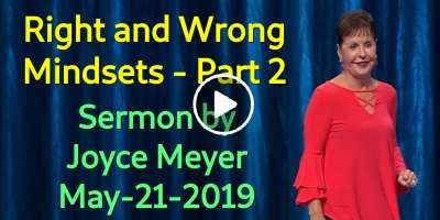 Right and Wrong Mindsets - Part 2 - Joyce Meyer (May-21-2019)