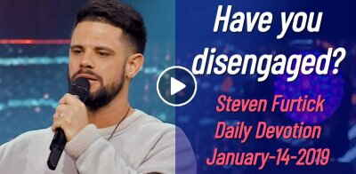 Have you disengaged? - Steven Furtick Daily Devotion (January-14-2019)
