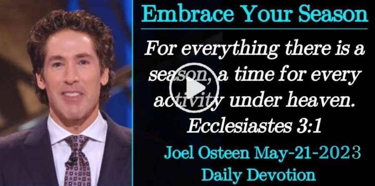 Embrace Your Season - Joel Osteen Daily Devotion (May-21-2019)