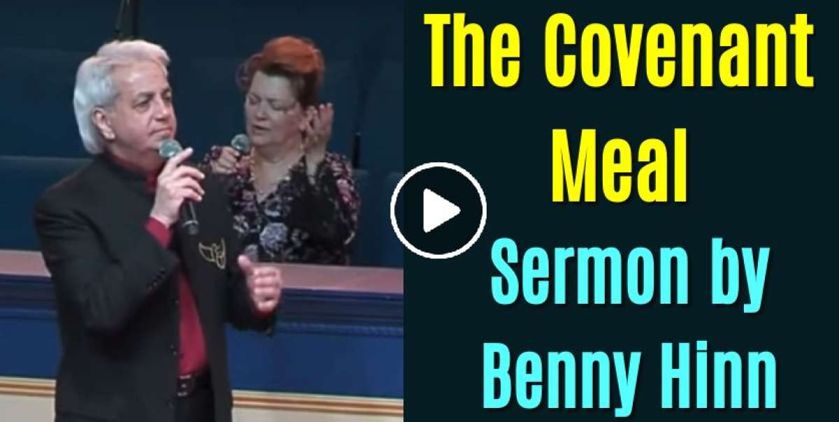 Benny Hinn - The Covenant Meal (June-16-2018)