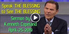 Speak THE BLESSING to See THE BLESSING - Kenneth Copeland (April-25-2019)