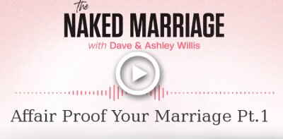 Dave and Ashley Willis (October 15, 2018) - Affair Proof Your Marriage - Part 1. The Naked Marriage Podcast