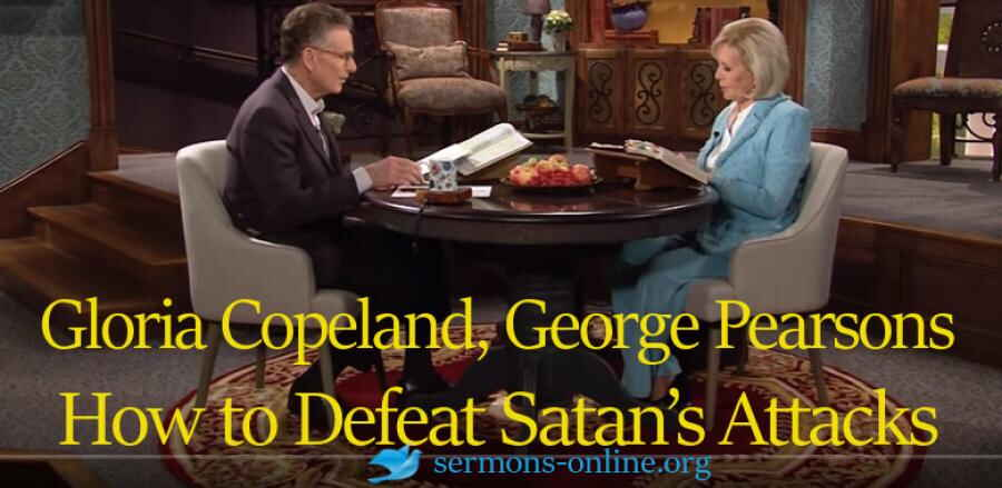 How to Defeat Satan's Attacks - Gloria Copeland, George Pearsons