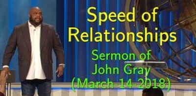 Pastor John Gray: Speed of Relationships (March-14-2018)