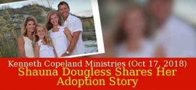 Kenneth Copeland Ministries (October 17, 2018) - Shauna Dougless Shares Her Adoption Story
