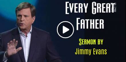 Jimmy Evans – Every Great Father – Stand Alone (June-17-2019)