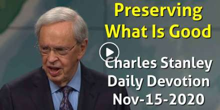 Preserving What Is Good - Charles Stanley Daily Devotion (November-15-2020)