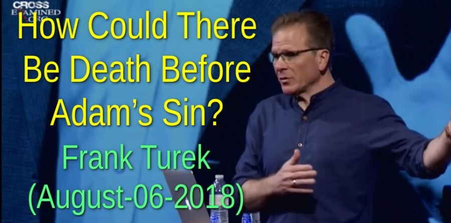 How Could There Be Death Before Adam's Sin? - Frank Turek (August-06-2018)