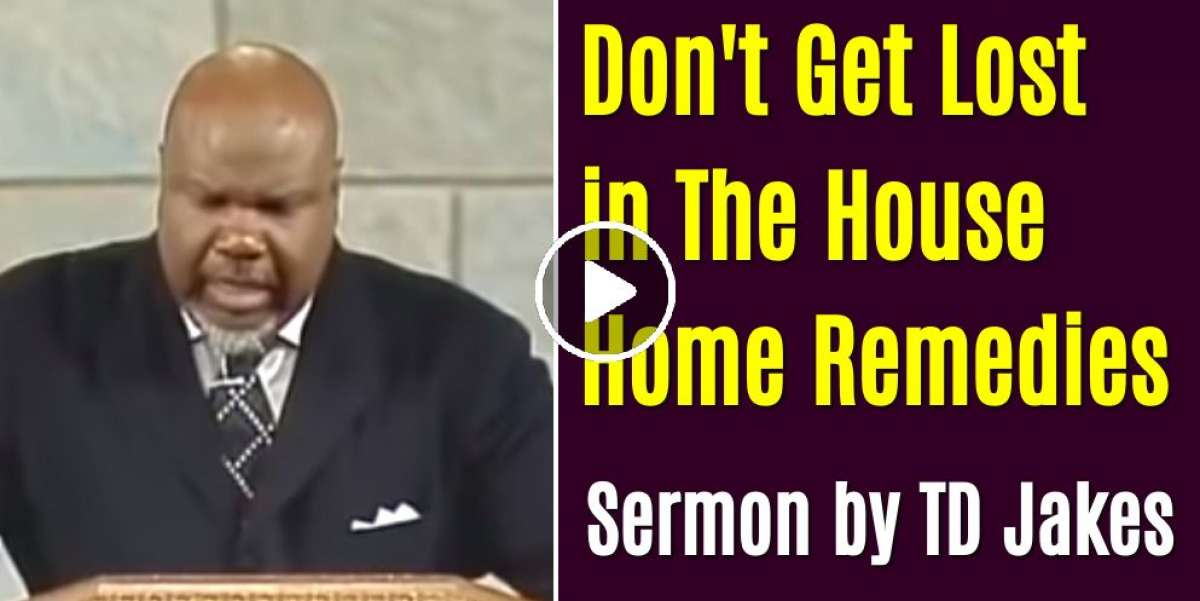 Don't Get Lost in The House Home Remedies - TD Jakes (March-04-2021)