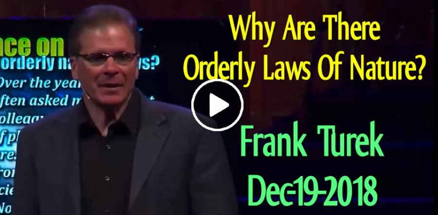 Why Are There Orderly Laws Of Nature? - Frank Turek (December-19-2018)