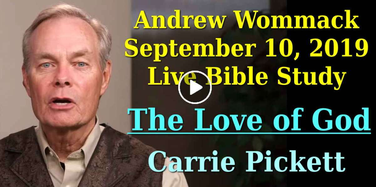Andrew Wommack - Live Bible Study - The Love of God - Carrie Pickett - September 10, 2019