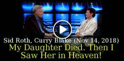 Sid Roth, Curry Blake (November-14-2018) - My Daughter Died. Then I Saw Her in Heaven!