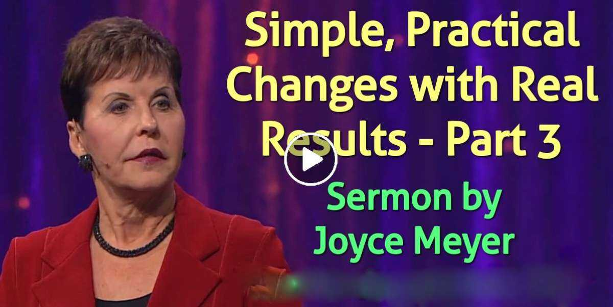 Simple, Practical Changes with Real Results - Part 3 - Enjoying Everyday Life - Joyce Meyer