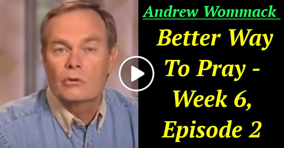 Andrew Wommack - Better Way To Pray - Week 6, Episode 2 (December-01-2020)