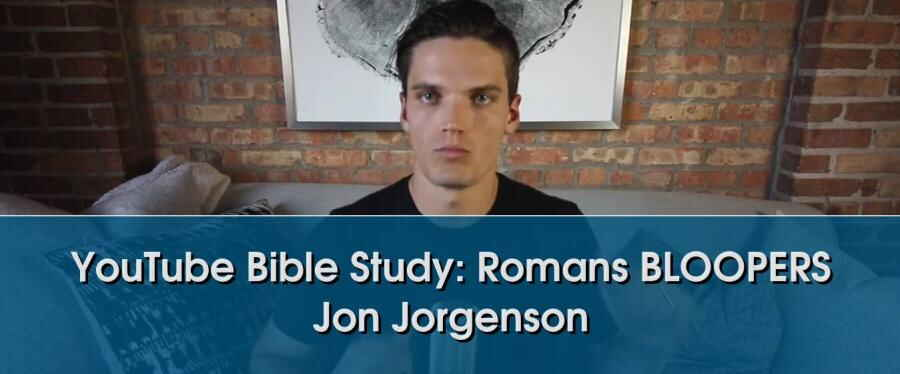 YouTube Bible Study: Romans BLOOPERS - Jon Jorgenson (31-Jan-2018)