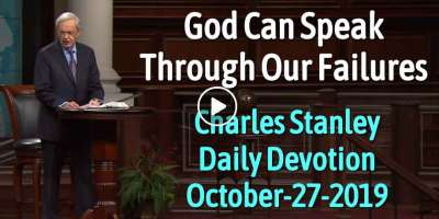 God Can Speak Through Our Failures - Charles Stanley Daily Devotion (October-27-2019)