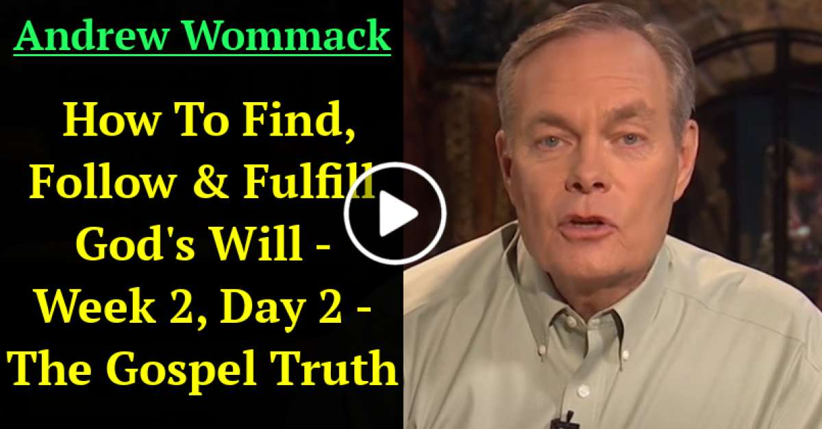 Andrew Wommack - How To Find, Follow & Fulfill God's Will - Week 2, Day 2 - The Gospel Truth (January-06-2021)