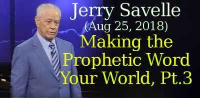 Jerry Savelle (Aug 25, 2018) - Making the Prophetic Word Your World, Part 3
