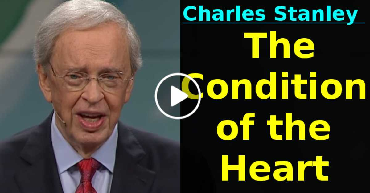 The Condition of the Heart – Dr. Charles Stanley (July-29-2020)