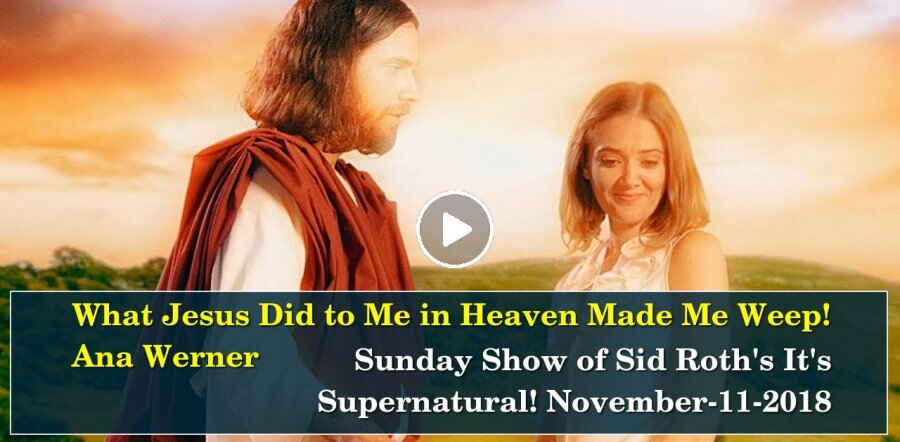 Sid Roth's It's Supernatural! (November-11-2018) Sunday Show: What Jesus  Did to Me in Heaven Made Me Weep! | Ana Werner
