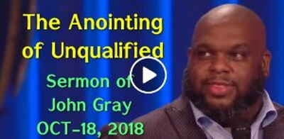 Pastor John Gray (OCTOBER-18, 2018) - The Anointing of Unqualified