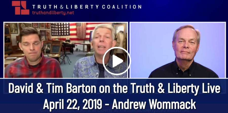 David & Tim Barton on the Truth & Liberty Live - April 22, 2019 - Andrew Wommack