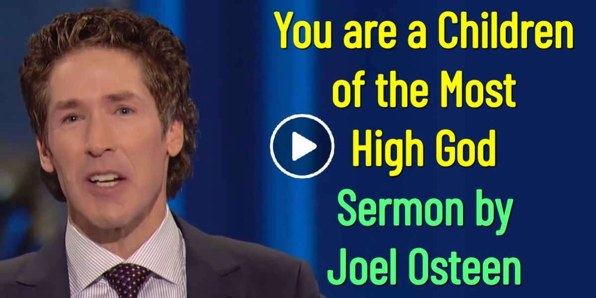 Joel Osteen - You are a Children of the Most High God (August-13-2019)