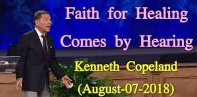 Faith for Healing Comes by Hearing - Kenneth Copeland (August-07-2018)