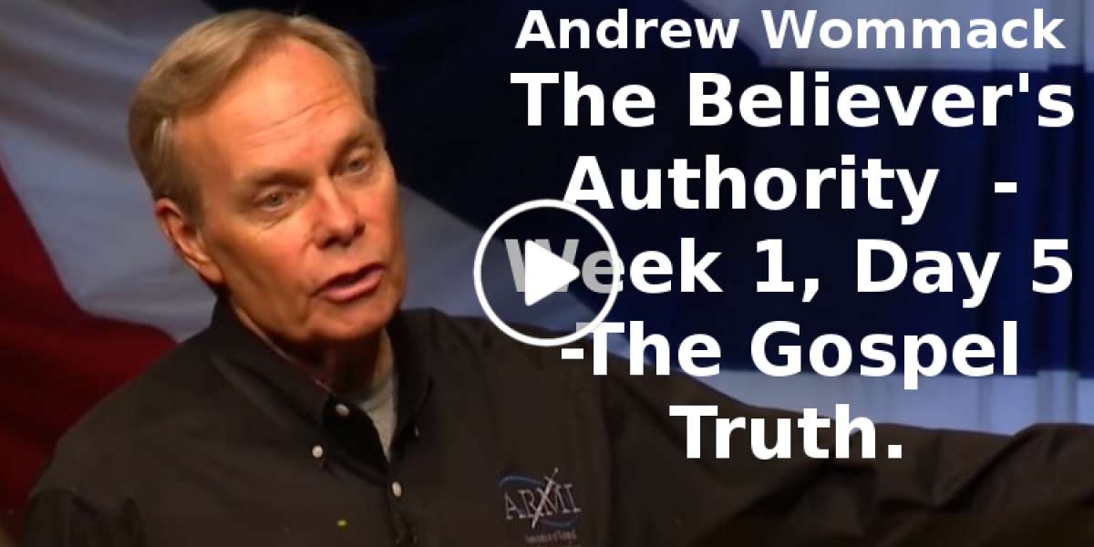 Andrew Wommack-The Believer's Authority  - Week 1, Day 5 -The Gospel Truth(September-17-2019)