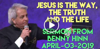 Jesus is the Way, the Truth and the Life - Sermon from Benny Hinn (April-03-2019)