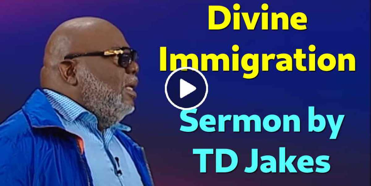 TD Jakes Sunday Sermon August-11-2019 - Divine Immigration