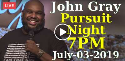 John Gray - Pursuit Night 7PM. We are live at Relentless Church July-03-2019