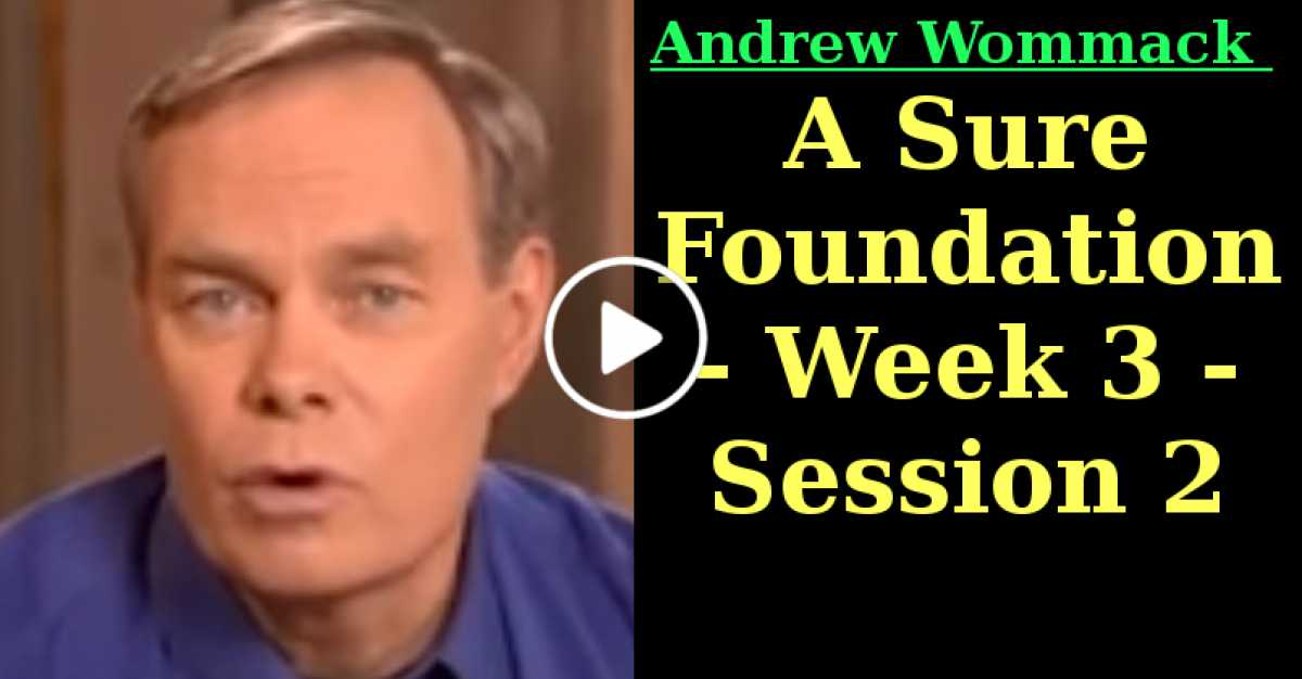 Andrew Wommack: A Sure Foundation - Week 3 - Session 2 (June-21-2020)